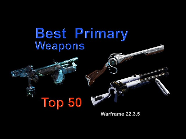 Warframe Best Primary Weapons for High-Level Content (Top 50) v22.3.5 (Plains of Eidolon)