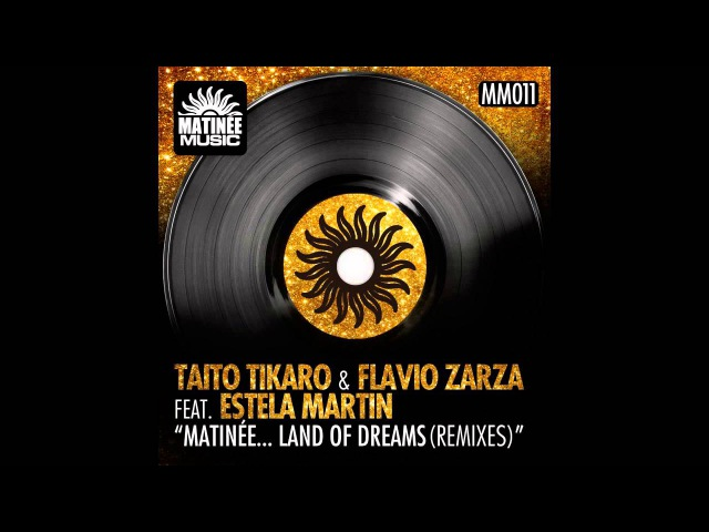 Taito Tikaro, Flavio Zarza - Matinée... Land of Dreams - Alex Acosta Big Room Mix