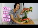 Tập 19 Hướng dẫn cắm HOA HỒNG LẲNG 2 TẦNG Cắm hoa nghệ thuật