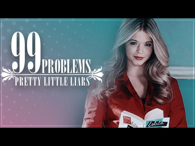 ✗Pretty Little Liars || 99 Problems