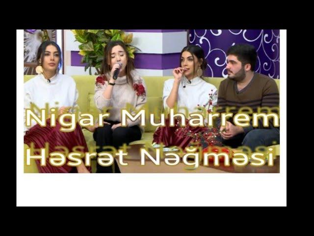 Nigar Muharrem - Hesret Negmesi (canli ifa her sey daxil) 2017