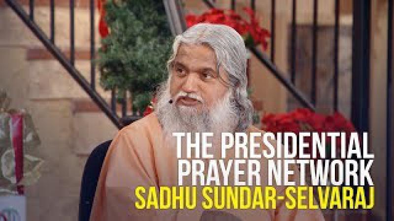 The Presidential Prayer Network - Sadhu Sundar-Selvaraj