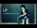 LP - Long Way To Go To Die [Lyric Video]