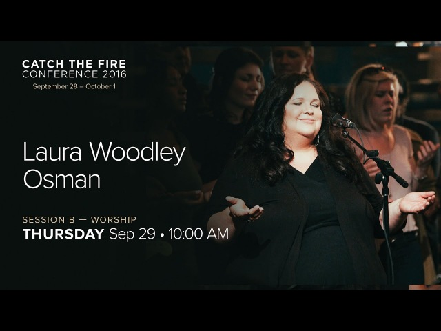 Catch The Fire Conference 2016 - Session B Worship - Laura Woodley Osman Ruth Preston