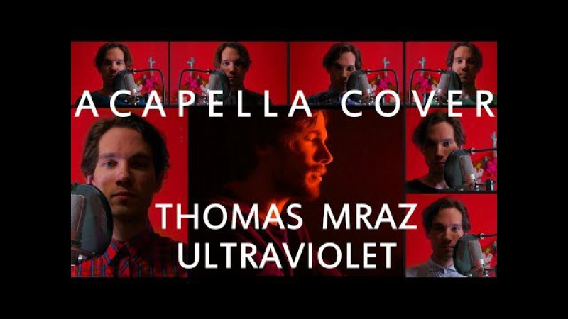 THOMAS MRAZ - ULTRAVIOLET ACAPELLA COVER