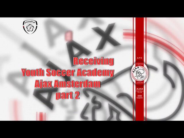 Passing and Receiving Ajax Amsterdam Academy part 2
