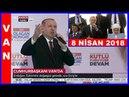 Erdoğan'ın Van'da Halka Hitabı ve İl Kongresi Konuşması 8.4.2018