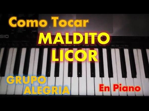 Como Tocar Maldito Licor del Grupo Alegria en Piano