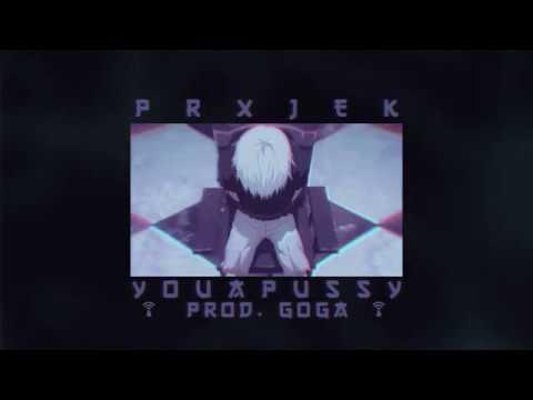 PRXJEK - YOUAPUSSY [PROD. GOGA]