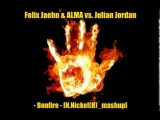 Felix Jaehn &amp ALMA vs. Julian Jordan - Bonfire N.Nickel(H)_mashup