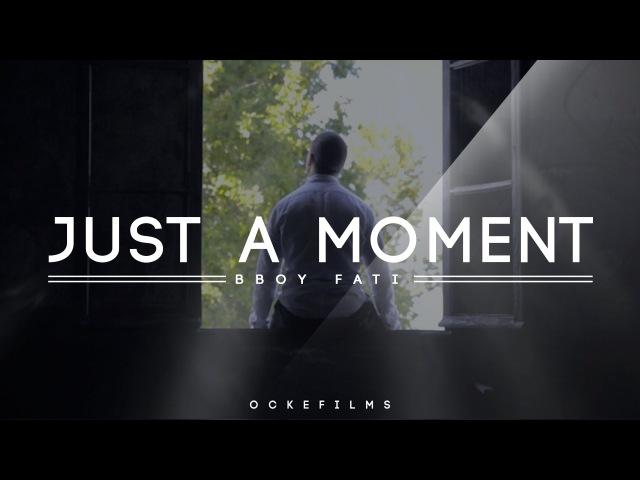Just A Moment - Bboy Fati | OckeFilms