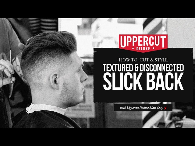 Haircut Tutorial How to Cut Style a Textured Disconnected Slick Back X Uppercut Deluxe Matt Clay
