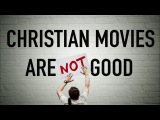 Why Christian Movies are BAD The Problem with Christian Media - Part 2