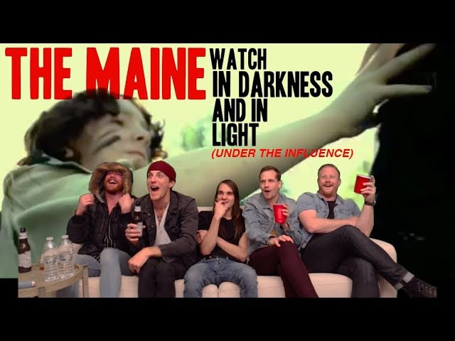 The Maine watch In Darkness In Light(under the influence)