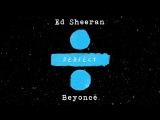 Ed Sheeran - Perfect Duet (with Beyonc