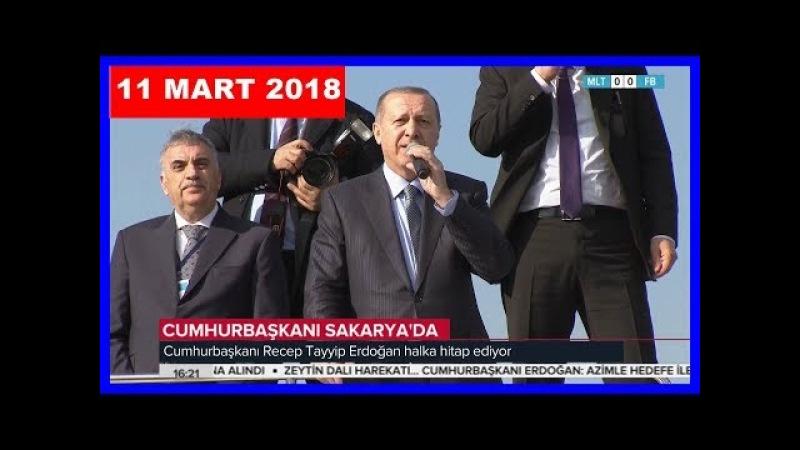 Cumhurbaşkanı Erdoğan Sakaryada Halka Hitap Etti 11.3.2018
