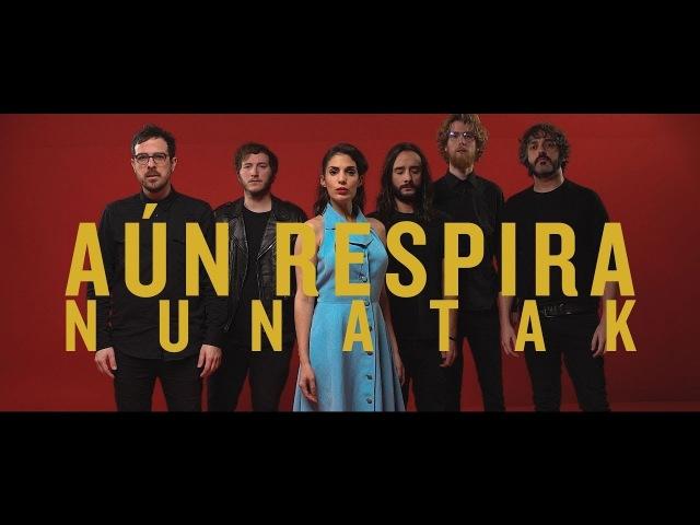 Nunatak - Aún Respira (Videoclip Oficial)