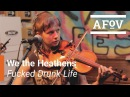 We The Heathens - Fucked Drunk Life A Fistful of Vinyl sessions