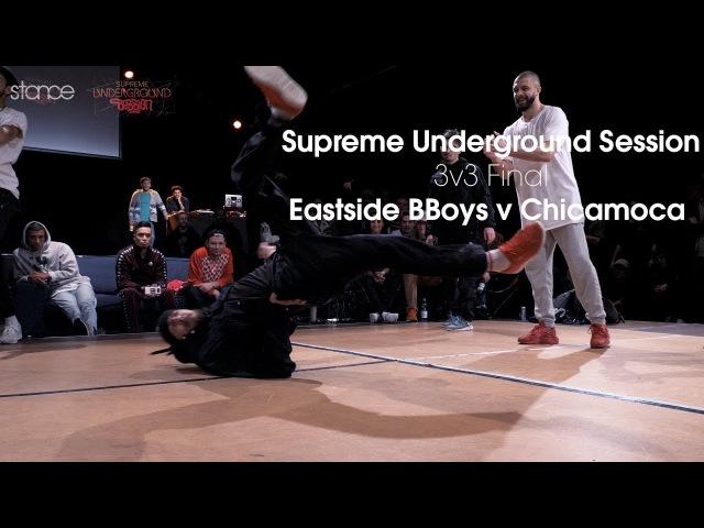 Eastside Bboys v Chicamoca Supreme Underground Session 3v3 FINAL