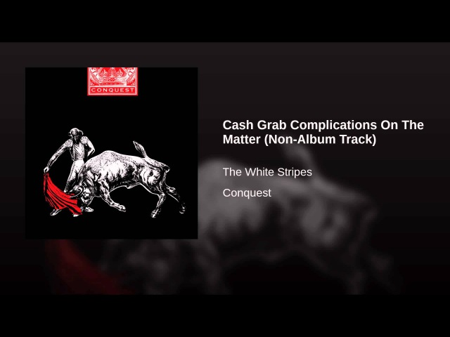 Cash Grab Complications On The Matter (Non-Album Track)