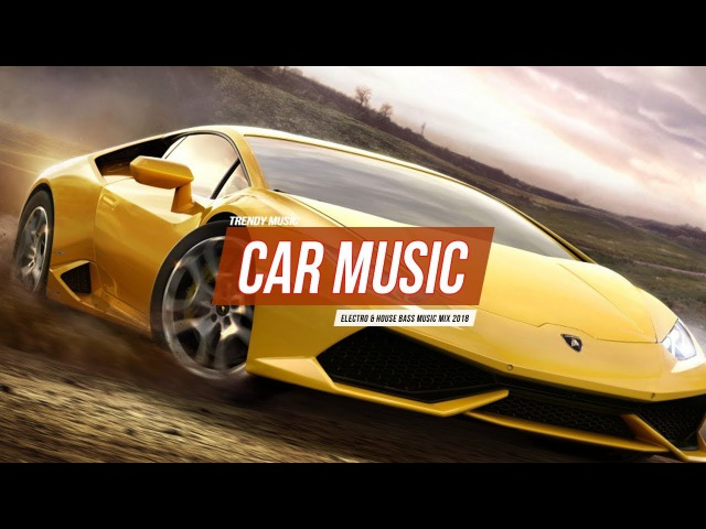 CAR MUSiC Best Extreme Bass Boosted Electro House Bass MiX 2018