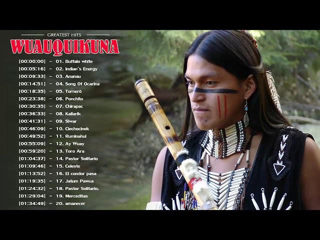 Wuauquikuna Greatest Hits Best Native American Songs Wuauquikuna Beautiful