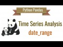 Pandas Time Series Analysis Part 2: date_range