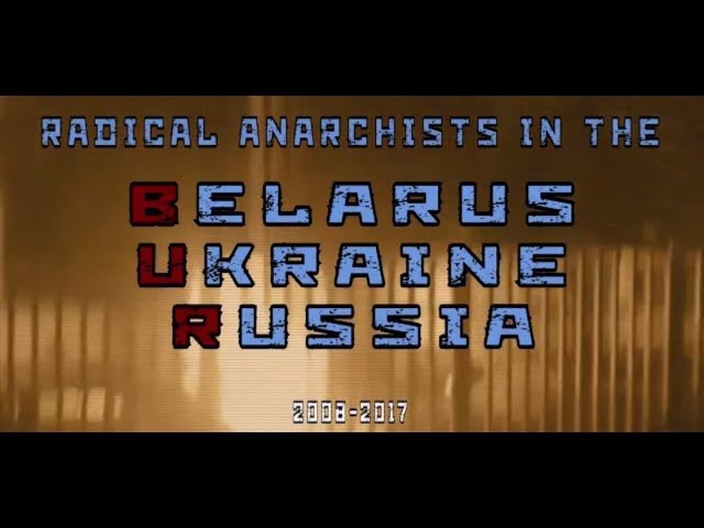 Radical Anarchists in the BUR (Belarus, Ukraine Russia) 2008-2017