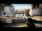 Chill Bill  CSGO Movie