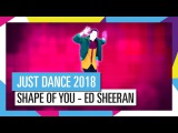 SHAPE OF YOU - ED SHEERAN / JUST DANCE 2018
