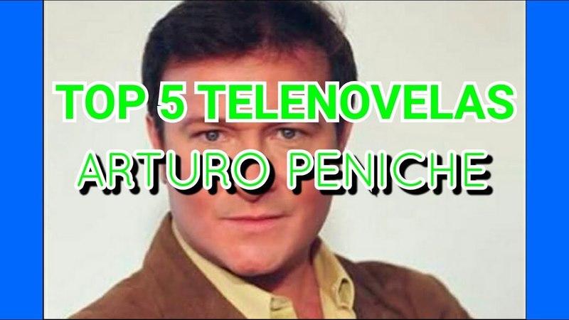 TOP 5 TELENOVELAS PROTAGONIZADAS POR ARTURO PENICHE Estefania telenovelas