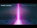YOUTUBE - Imagine Dragons - Walking The Wire (Audio)