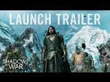 Middle-earth: Shadow of War - Official Launch Trailer