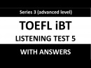 Toefl iBT listening test 5 with answers (advanced level) - Series 3