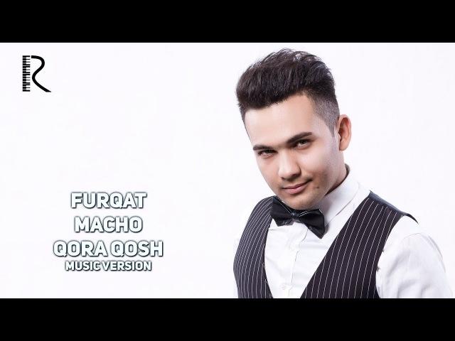 Furqat Macho - Qora qosh | Фуркат Мачо - Кора кош (music version)