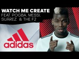 Watch Me Create Feat. Paul Pogba, Leo Messi, Luis Suarez & F2 Freestylers