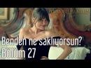 İstanbullu Gelin 27 Bölüm Benden Ne Saklıyorsun