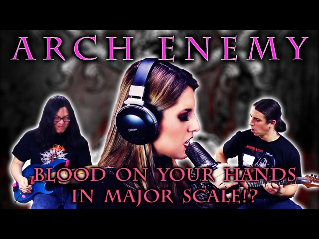 Arch Enemy - Blood On Your Hands (COVER IN MAJOR KEY)