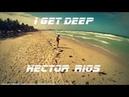Hector Rios I Get Deep Original Mix venezuela 2018 tech house