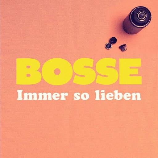 Bosse альбом Immer so lieben