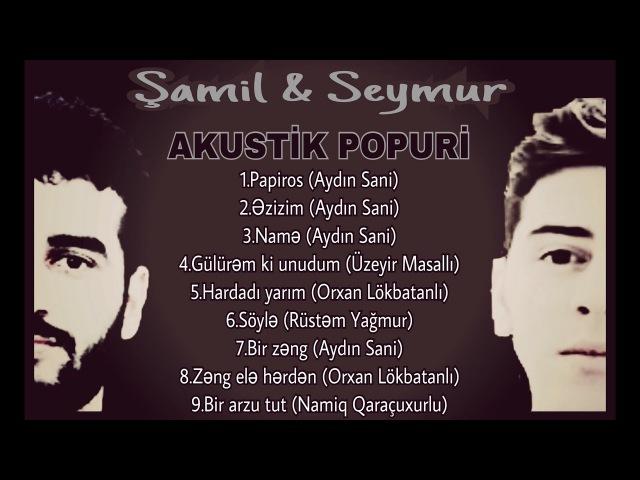 Şamil Seymur - Akustik Popuri / 2018