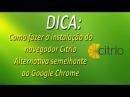 DICA - Como fazer a instalação do navegador Citrio - Alternativa semelhante ao Google Chrome