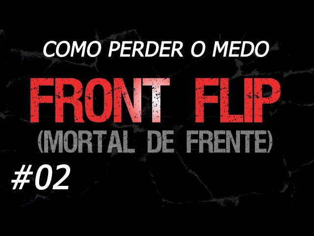 Como Perder o Medo de Saltos Mortais • Ep. 02: FRONT FLIP (Mortal de Frente)
