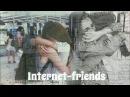 интернет дружба существует. интернет-друзья. internet friends.