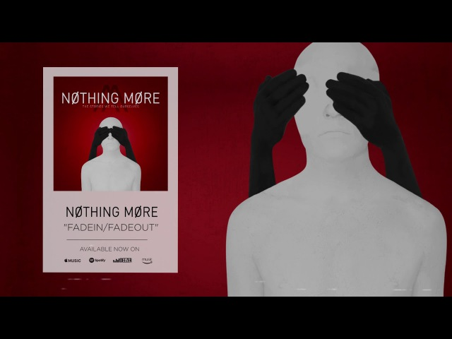 Nothing More - Fadein/Fadeout (Official Audio)