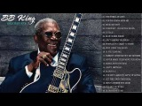 B. B. King Greatest Hits Blues Songs Ever - The Best Of B. B. King Playlist 2018