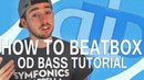 How To Beatbox - OD Bass Tutorial
