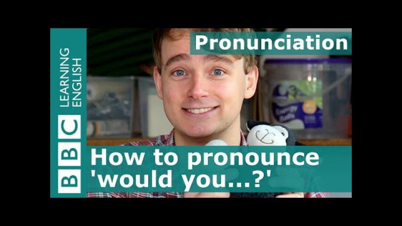 Pronunciation How to pronounce would you...