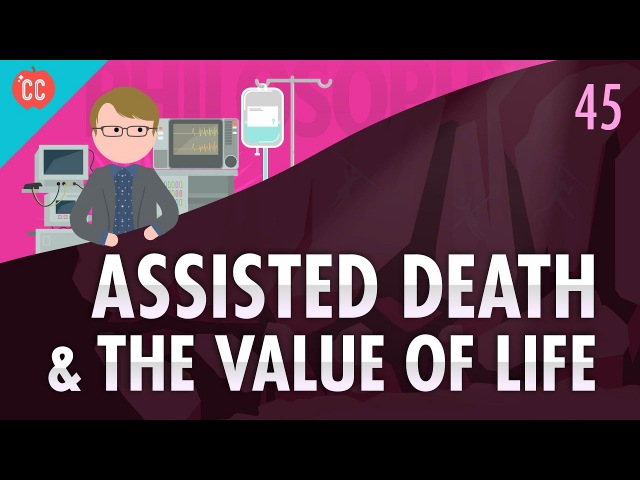 Assisted Death The Value of Life: Crash Course Philosophy 45