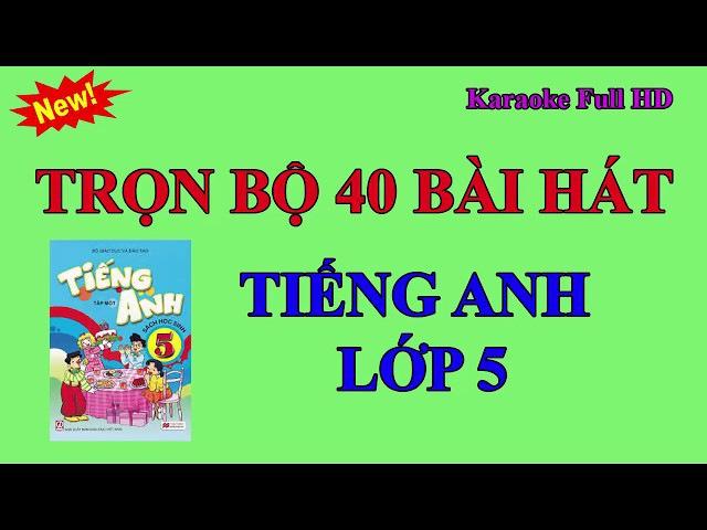 Các bài hát tiếng Anh lớp 5||Trọn bộ 40 bài trong 20 unit ||English 5 songs